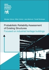 Probabilistic Reliability Assessment of Existing Structures - Focused on industrial heritage buildings