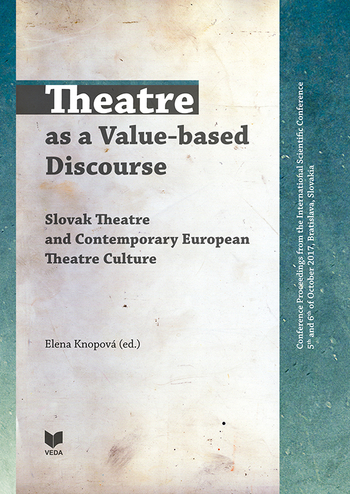 Theatre as a Value-based Discourse - Slovak Theatre and Contemporary European Theatre Culture