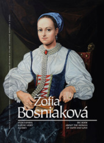 Žofia Bosniaková - Veľká kniha o žene viery a lásky / Big Book about the Woman of Faith and Love